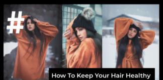 कैसे रखें अपने बालों को स्वस्थ पूरी जानकारी - 18 टिप्स
